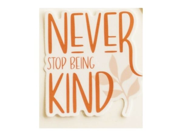 Never Stop Being Kind Sticker