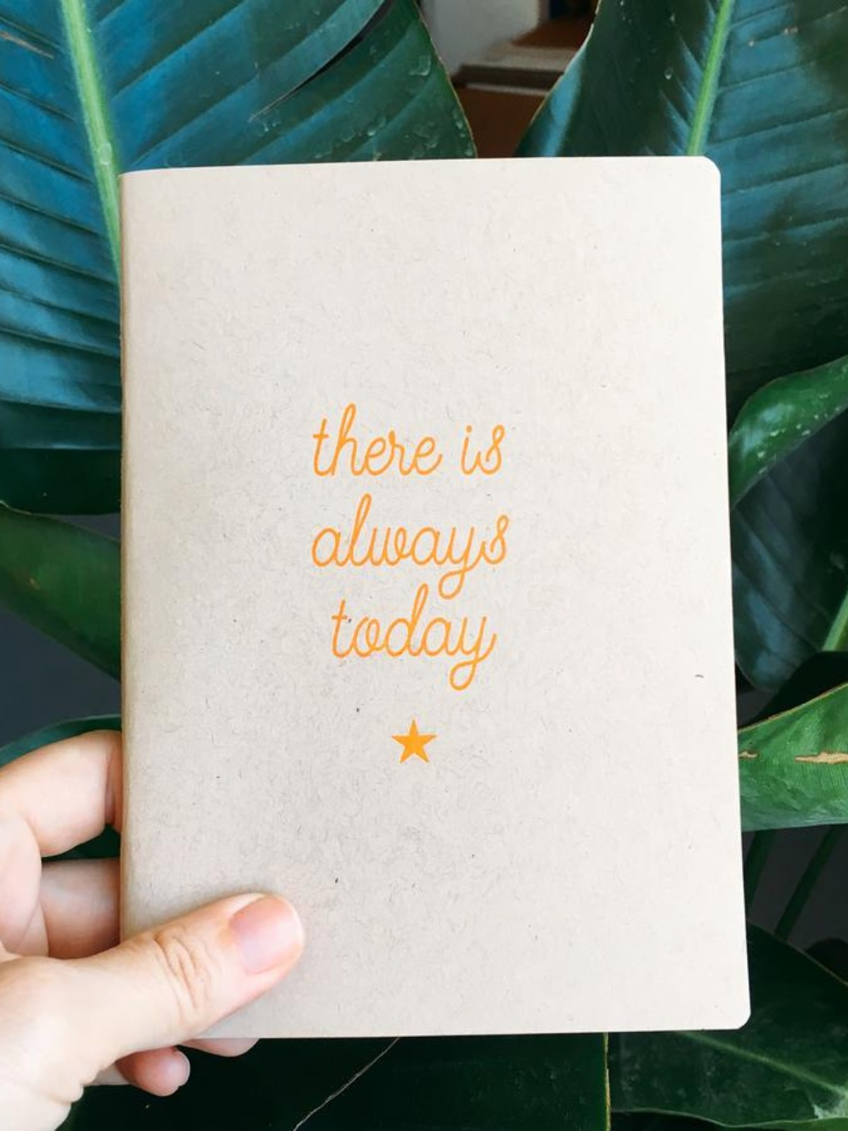 There Is Always Today Handmade Notebook