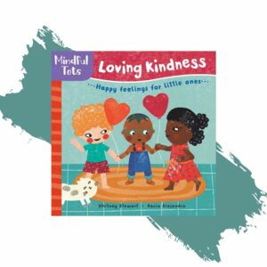 Loving Kindness is a great book for young toddlers that teaches mindfulness